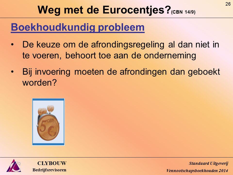 Weg met de Eurocentjes? (CBN 14/9) CLYBOUW Bedrijfsrevisoren Boekhoudkundig probleem De keuze om de afrondingsregeling al dan niet in te voeren, behoo