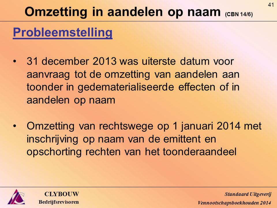 Omzetting in aandelen op naam (CBN 14/6) CLYBOUW Bedrijfsrevisoren Probleemstelling 31 december 2013 was uiterste datum voor aanvraag tot de omzetting