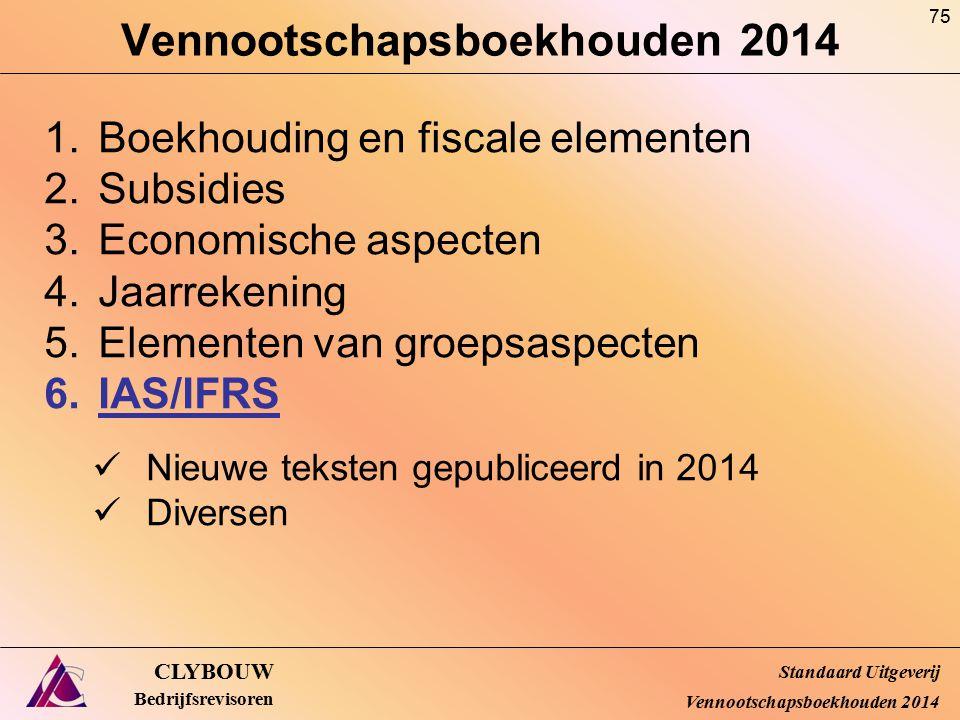 Vennootschapsboekhouden 2014 CLYBOUW Bedrijfsrevisoren 1.Boekhouding en fiscale elementen 2.Subsidies 3.Economische aspecten 4.Jaarrekening 5.Elemente