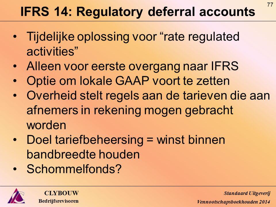 """IFRS 14: Regulatory deferral accounts CLYBOUW Bedrijfsrevisoren Tijdelijke oplossing voor """"rate regulated activities"""" Alleen voor eerste overgang naar"""