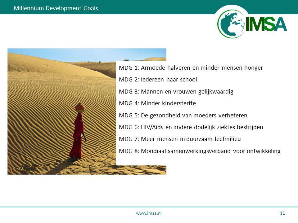 www.imsa.nl 11 Millennium Development Goals MDG 1: Armoede halveren en minder mensen honger MDG 2: Iedereen naar school MDG 3: Mannen en vrouwen gelij