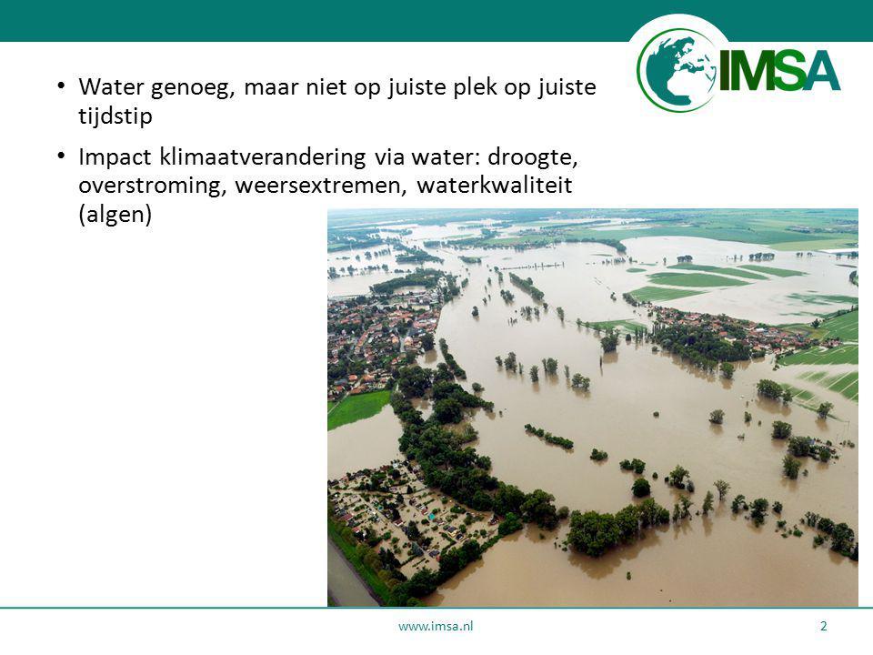 www.imsa.nl 2 Water genoeg, maar niet op juiste plek op juiste tijdstip Impact klimaatverandering via water: droogte, overstroming, weersextremen, wat
