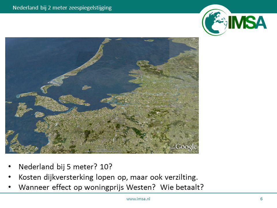 www.imsa.nl 6 Nederland bij 2 meter zeespiegelstijging Nederland bij 5 meter? 10? Kosten dijkversterking lopen op, maar ook verzilting. Wanneer effect