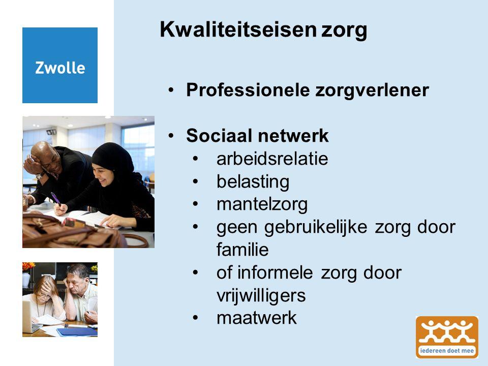 Kwaliteitseisen zorg Professionele zorgverlener Sociaal netwerk arbeidsrelatie belasting mantelzorg geen gebruikelijke zorg door familie of informele