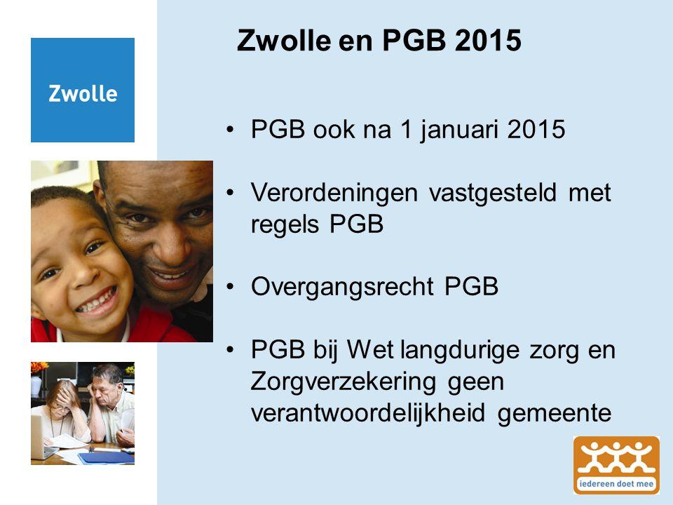 Zwolle en PGB 2015 PGB ook na 1 januari 2015 Verordeningen vastgesteld met regels PGB Overgangsrecht PGB PGB bij Wet langdurige zorg en Zorgverzekerin