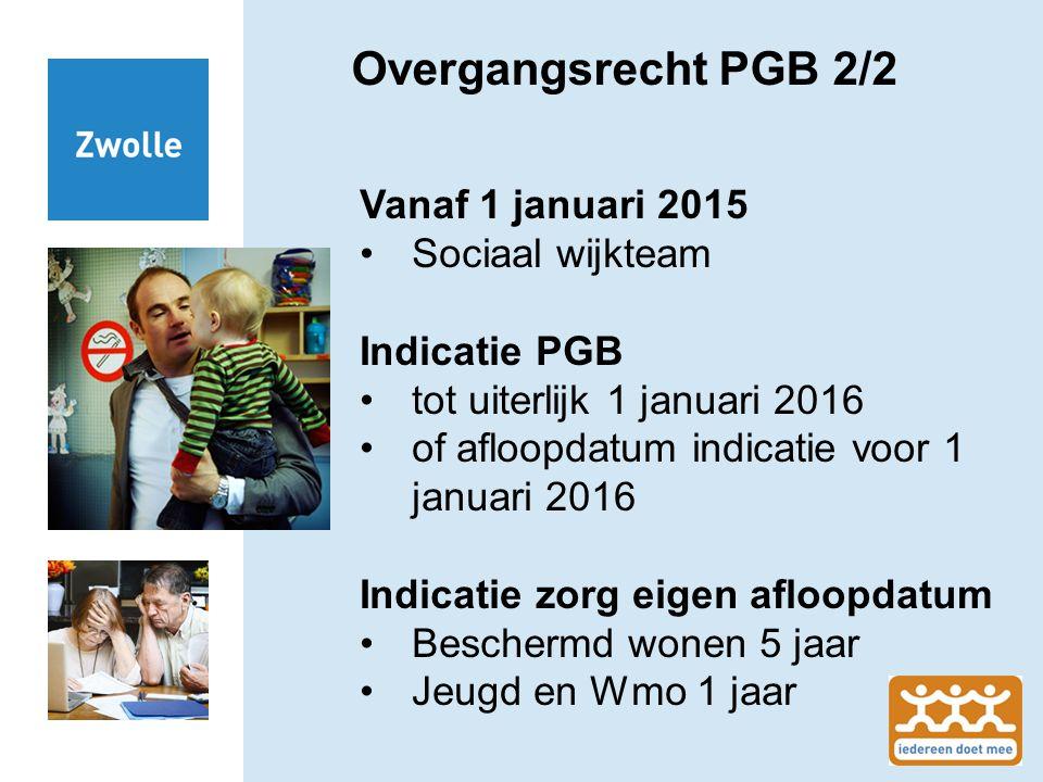 Overgangsrecht PGB 2/2 Vanaf 1 januari 2015 Sociaal wijkteam Indicatie PGB tot uiterlijk 1 januari 2016 of afloopdatum indicatie voor 1 januari 2016 I