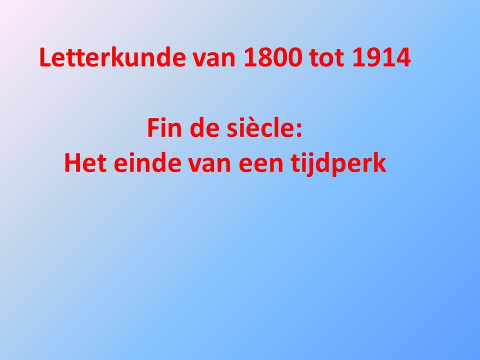 Letterkunde van 1800 tot 1914 Fin de siècle: Het einde van een tijdperk