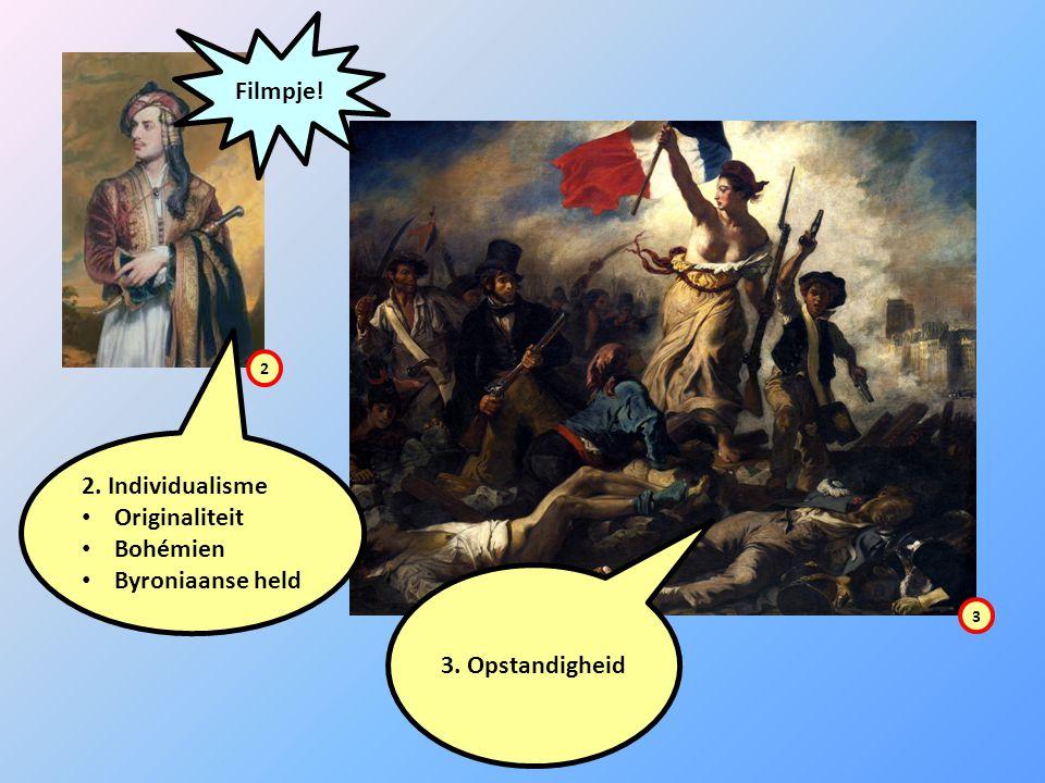 2. Individualisme Originaliteit Bohémien Byroniaanse held 3. Opstandigheid 2 3 Filmpje!