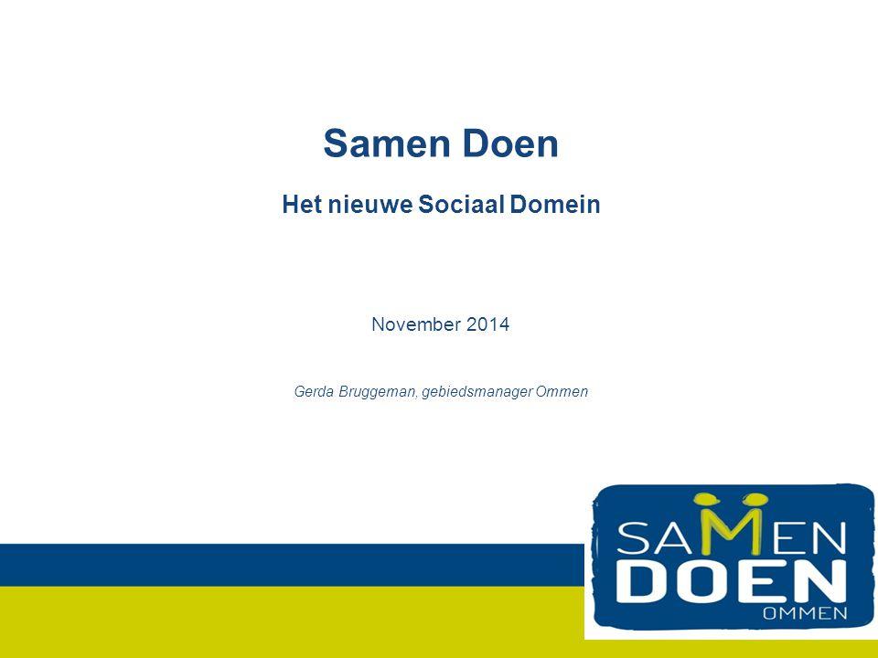 Samen Doen Het nieuwe Sociaal Domein November 2014 Gerda Bruggeman, gebiedsmanager Ommen