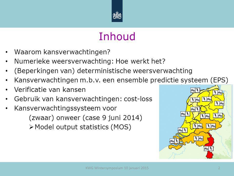 33 Weeralarm voor 9 juni 2014 19-21 UTC Bliksem @ 18.15 UTC Weeralarm (code rood) voor zwaar onweer in Limburg Code oranje voor zwaar onweer in ZL, NB en GLD Code geel voor zware windstoten (Uitgiftetijd: 16.45 UTC) KWG Wintersymposium 10 januari 2015