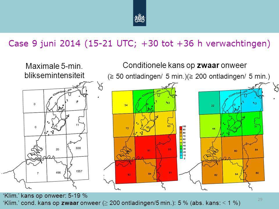 29 Case 9 juni 2014 (15-21 UTC; +30 tot +36 h verwachtingen) 'Klim.' kans op onweer: 5-19 % 'Klim.' cond. kans op zwaar onweer ( ≥ 200 ontladingen/5 m
