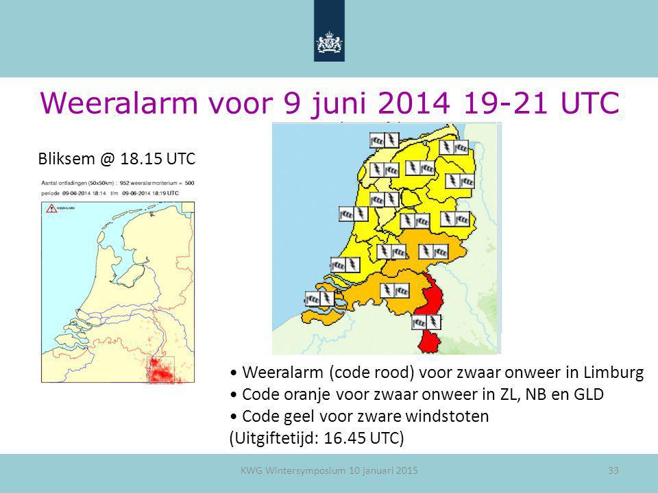 33 Weeralarm voor 9 juni 2014 19-21 UTC Bliksem @ 18.15 UTC Weeralarm (code rood) voor zwaar onweer in Limburg Code oranje voor zwaar onweer in ZL, NB
