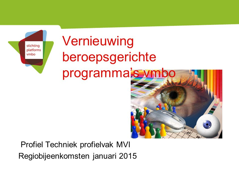 Vernieuwing beroepsgerichte programma's vmbo Profiel Techniek profielvak MVI Regiobijeenkomsten januari 2015