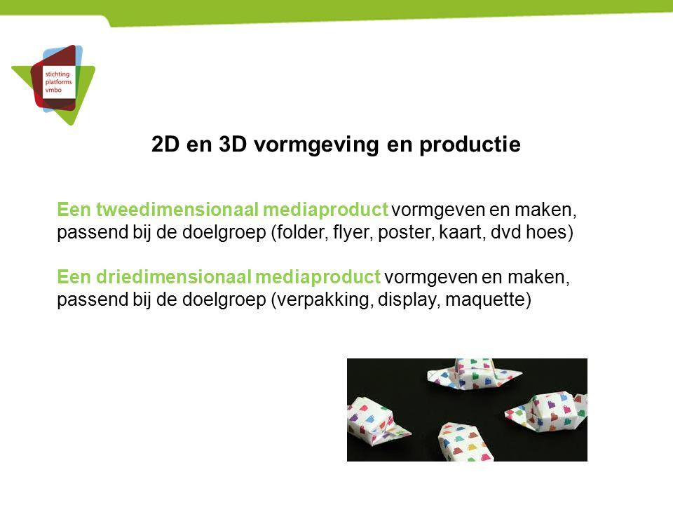 2D en 3D vormgeving en productie Een tweedimensionaal mediaproduct vormgeven en maken, passend bij de doelgroep (folder, flyer, poster, kaart, dvd hoe