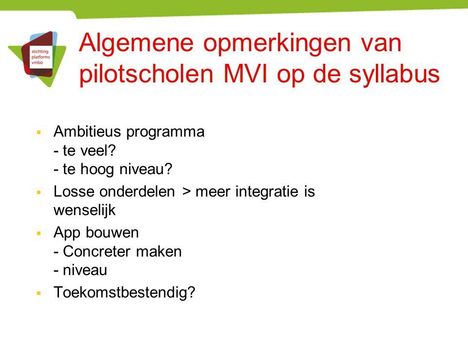 Algemene opmerkingen van pilotscholen MVI op de syllabus  Ambitieus programma - te veel? - te hoog niveau?  Losse onderdelen > meer integratie is we