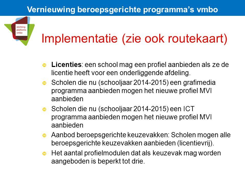 Implementatie (zie ook routekaart)  Licenties: een school mag een profiel aanbieden als ze de licentie heeft voor een onderliggende afdeling.  Schol