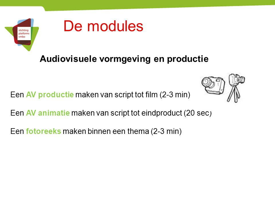De modules Audiovisuele vormgeving en productie Een AV productie maken van script tot film (2-3 min) Een AV animatie maken van script tot eindproduct