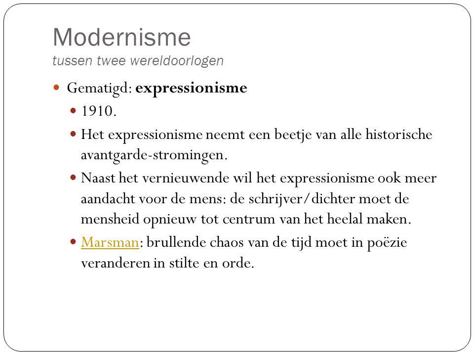 Modernisme tussen twee wereldoorlogen Gematigd: expressionisme 1910. Het expressionisme neemt een beetje van alle historische avantgarde-stromingen. N