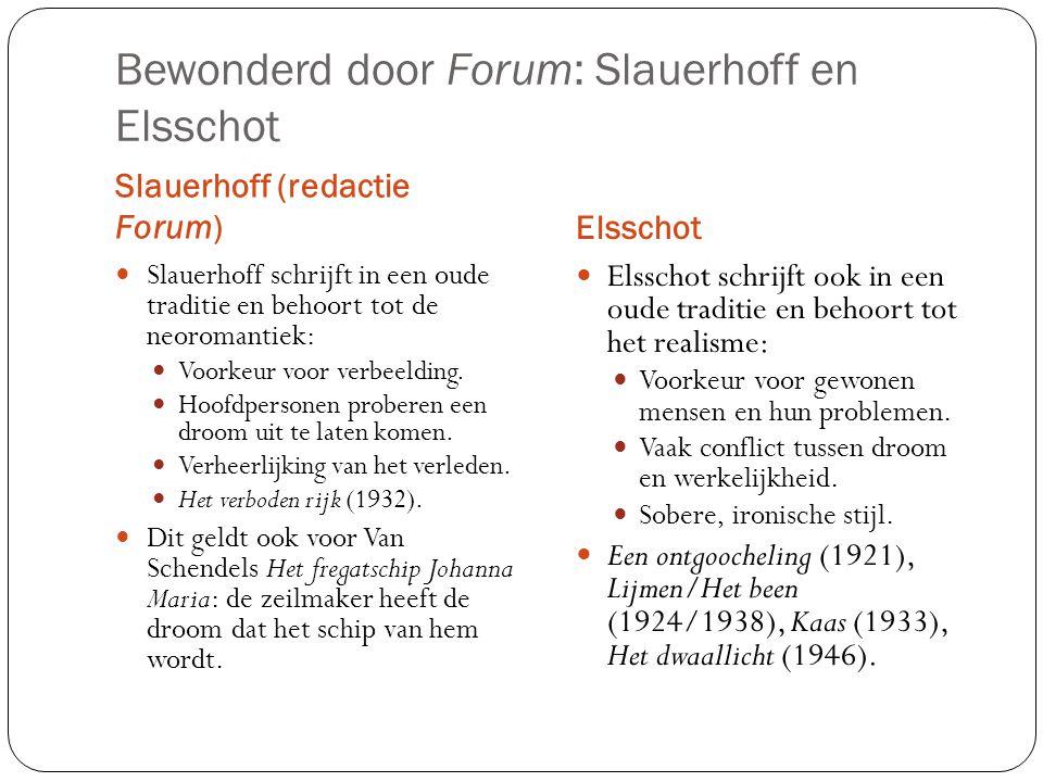 Bewonderd door Forum: Slauerhoff en Elsschot Slauerhoff (redactie Forum)Elsschot Slauerhoff schrijft in een oude traditie en behoort tot de neoromanti