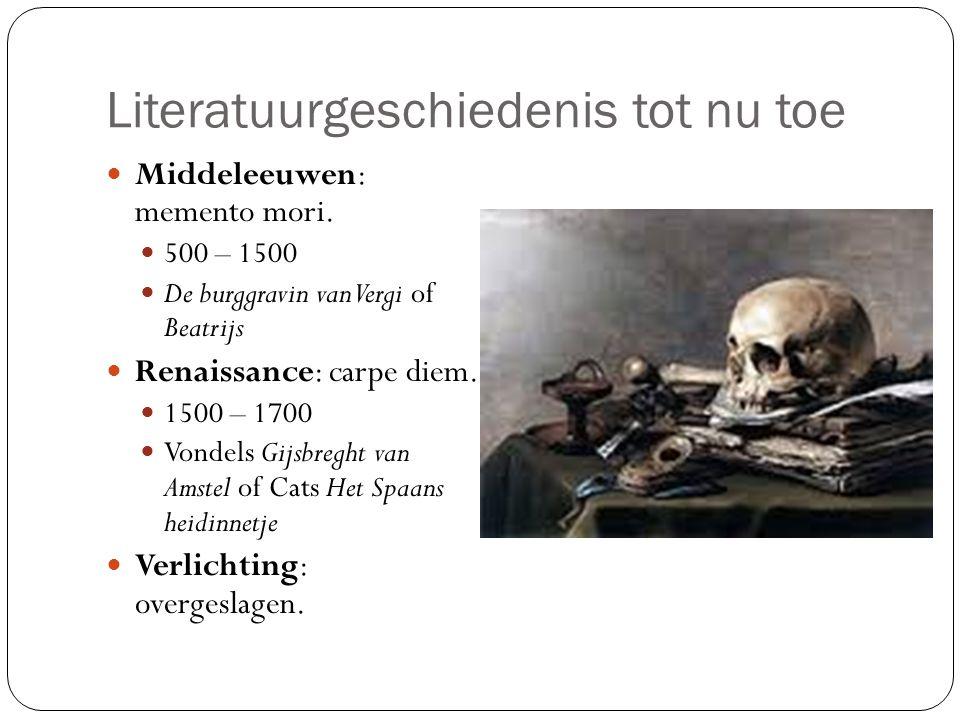 Literatuurgeschiedenis tot nu toe Middeleeuwen: memento mori. 500 – 1500 De burggravin van Vergi of Beatrijs Renaissance: carpe diem. 1500 – 1700 Vond