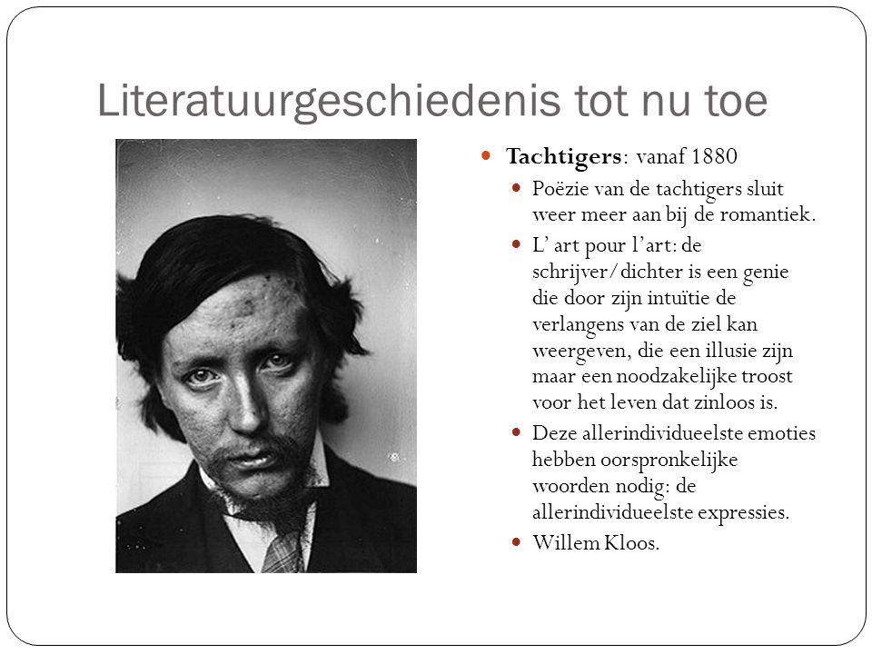 Literatuurgeschiedenis tot nu toe Tachtigers: vanaf 1880 Poëzie van de tachtigers sluit weer meer aan bij de romantiek. L' art pour l'art: de schrijve
