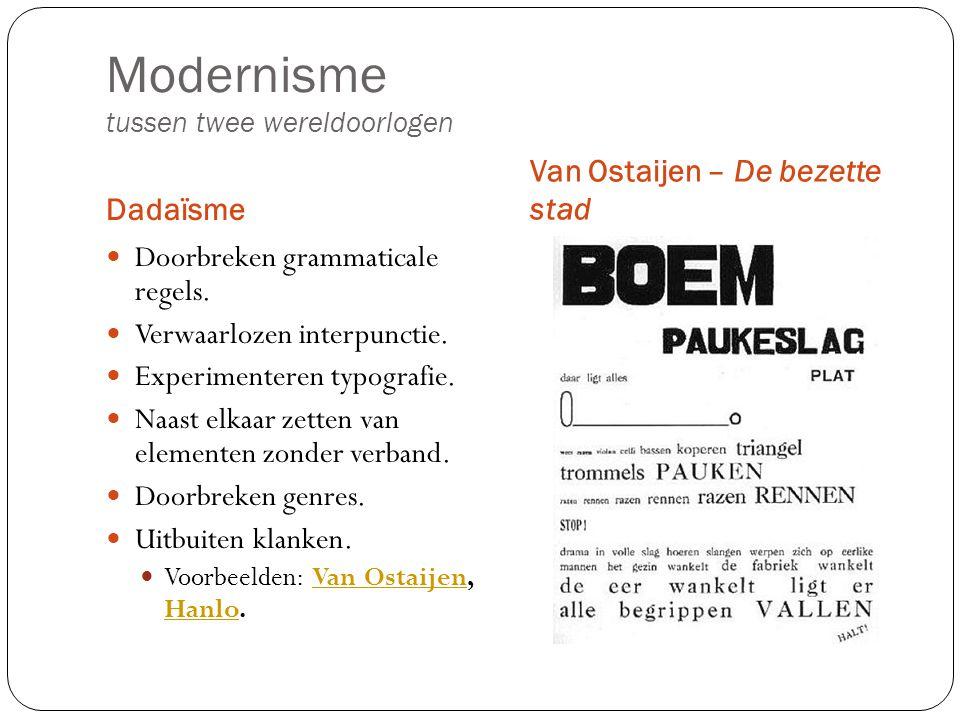 Modernisme tussen twee wereldoorlogen Dadaïsme Van Ostaijen – De bezette stad Doorbreken grammaticale regels. Verwaarlozen interpunctie. Experimentere
