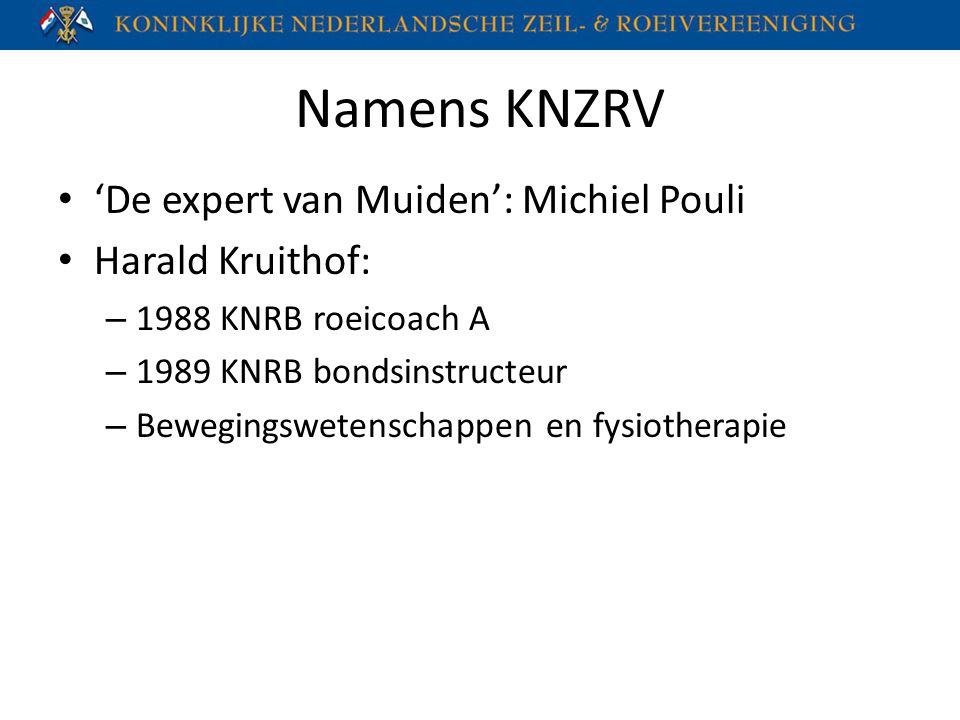 Namens KNZRV 'De expert van Muiden': Michiel Pouli Harald Kruithof: – 1988 KNRB roeicoach A – 1989 KNRB bondsinstructeur – Bewegingswetenschappen en f