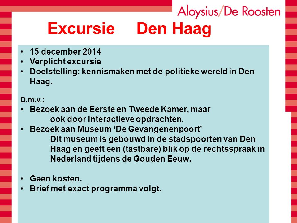 ExcursieDen Haag 15 december 2014 Verplicht excursie Doelstelling: kennismaken met de politieke wereld in Den Haag. D.m.v.: Bezoek aan de Eerste en Tw