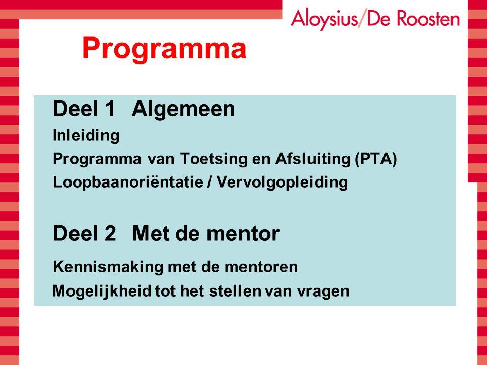 Programma Deel 1 Algemeen Inleiding Programma van Toetsing en Afsluiting (PTA) Loopbaanoriëntatie / Vervolgopleiding Deel 2 Met de mentor Kennismaking