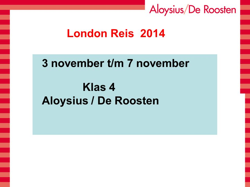 London Reis 2014 3 november t/m 7 november Klas 4 Aloysius / De Roosten