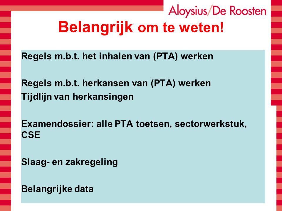 Belangrijk om te weten! Regels m.b.t. het inhalen van (PTA) werken Regels m.b.t. herkansen van (PTA) werken Tijdlijn van herkansingen Examendossier: a