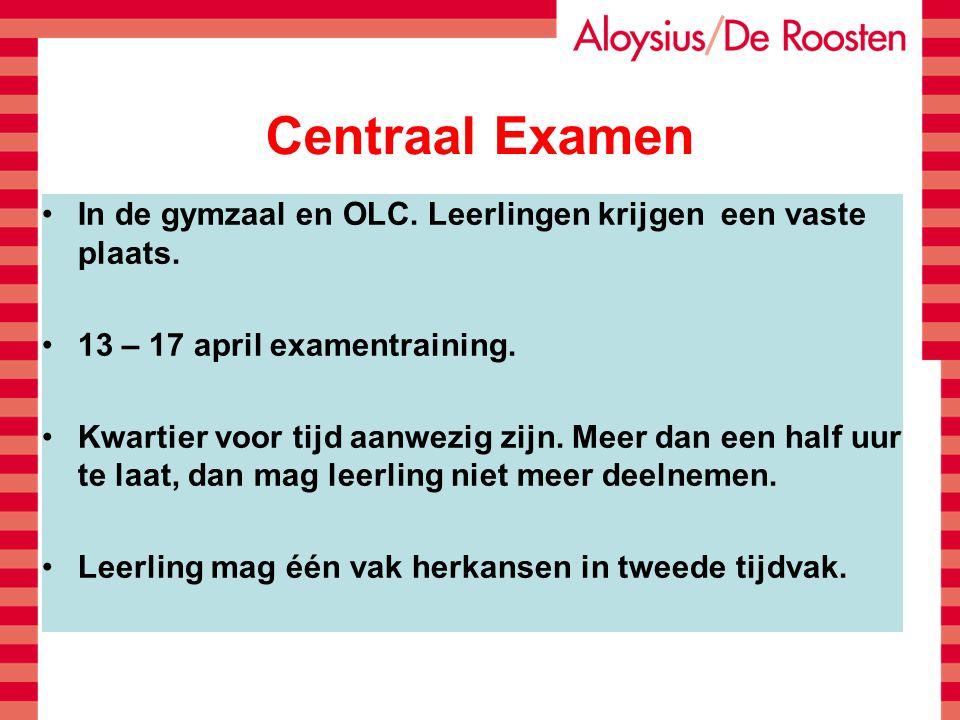 Centraal Examen In de gymzaal en OLC. Leerlingen krijgen een vaste plaats. 13 – 17 april examentraining. Kwartier voor tijd aanwezig zijn. Meer dan ee