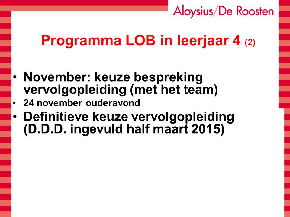 Programma LOB in leerjaar 4 (2) November: keuze bespreking vervolgopleiding (met het team) 24 november ouderavond Definitieve keuze vervolgopleiding (