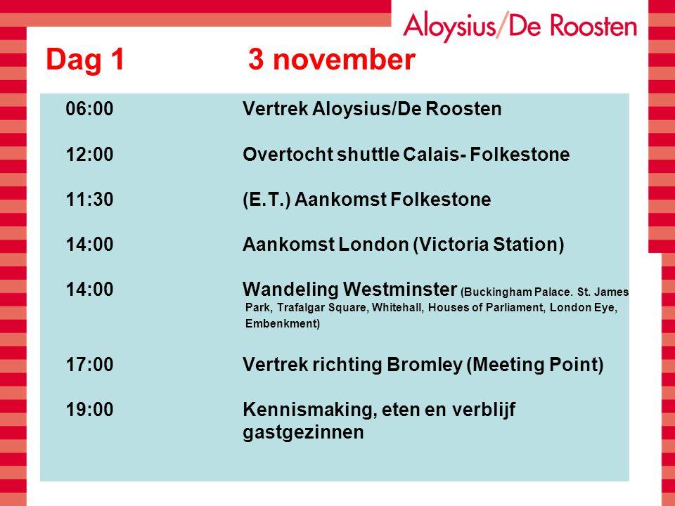 Dag 1 3 november 06:00Vertrek Aloysius/De Roosten 12:00Overtocht shuttle Calais- Folkestone 11:30 (E.T.) Aankomst Folkestone 14:00Aankomst London (Vic