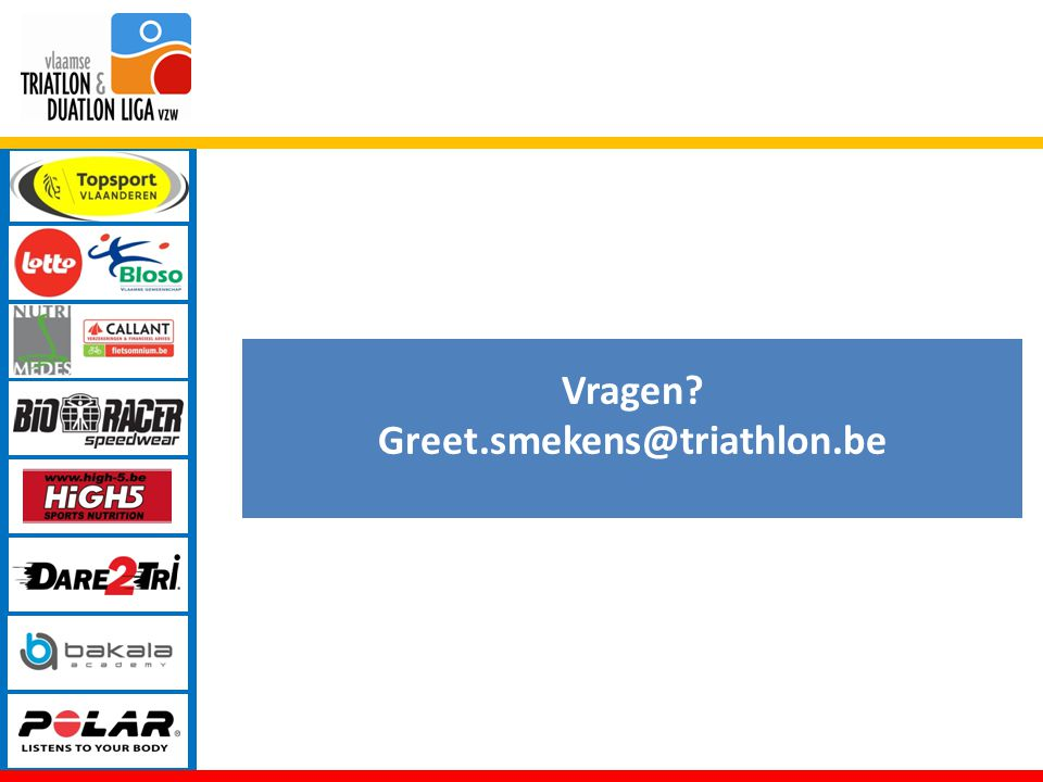 Vragen? Greet.smekens@triathlon.be B