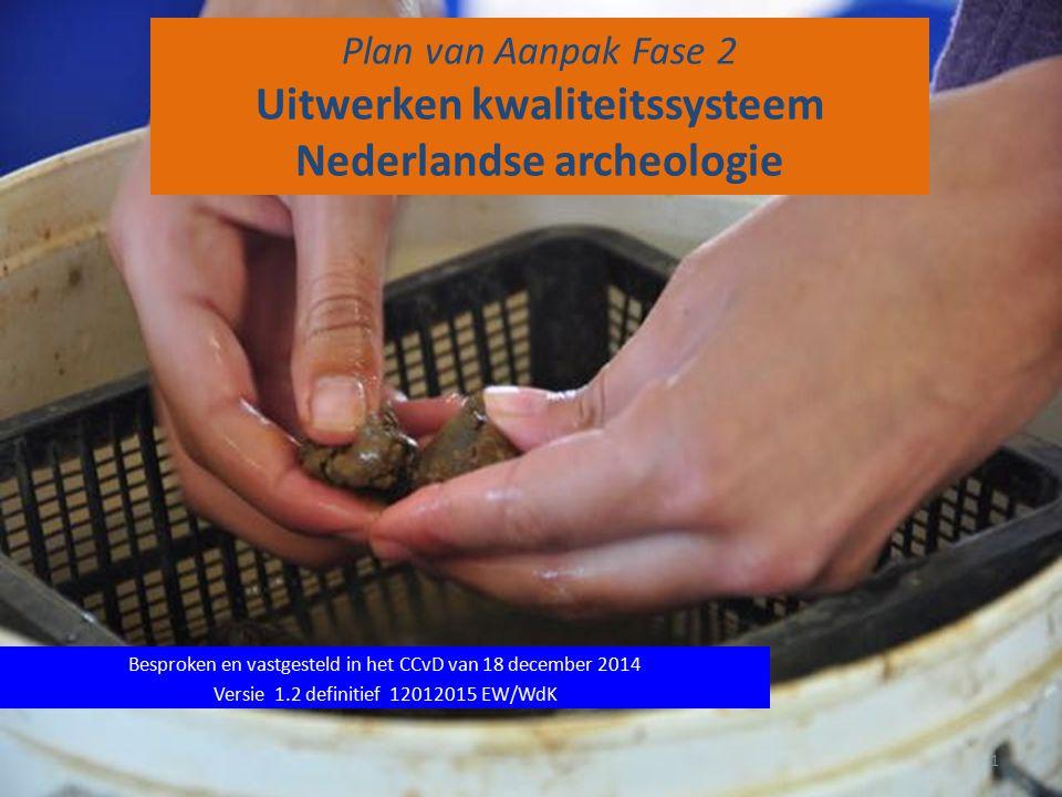 Plan van Aanpak Fase 2 Uitwerken kwaliteitssysteem Nederlandse archeologie Besproken en vastgesteld in het CCvD van 18 december 2014 Versie 1.2 defini