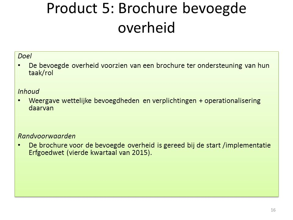 Product 5: Brochure bevoegde overheid Doel De bevoegde overheid voorzien van een brochure ter ondersteuning van hun taak/rol Inhoud Weergave wettelijk