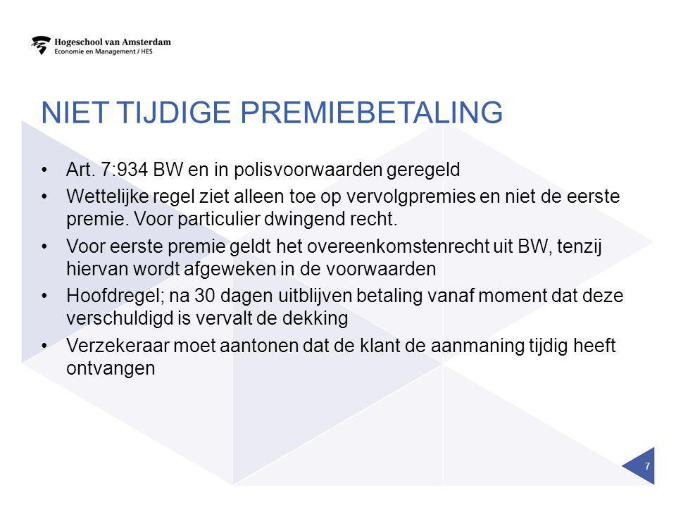 NIET TIJDIGE PREMIEBETALING Art. 7:934 BW en in polisvoorwaarden geregeld Wettelijke regel ziet alleen toe op vervolgpremies en niet de eerste premie.