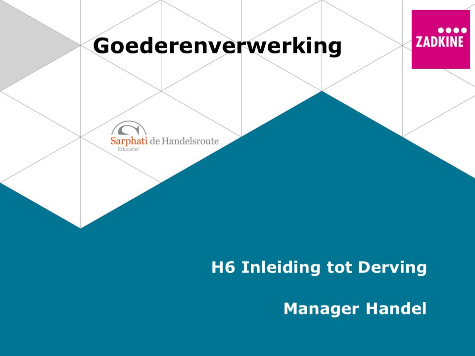 Goederenverwerking H6 Inleiding tot Derving Manager Handel