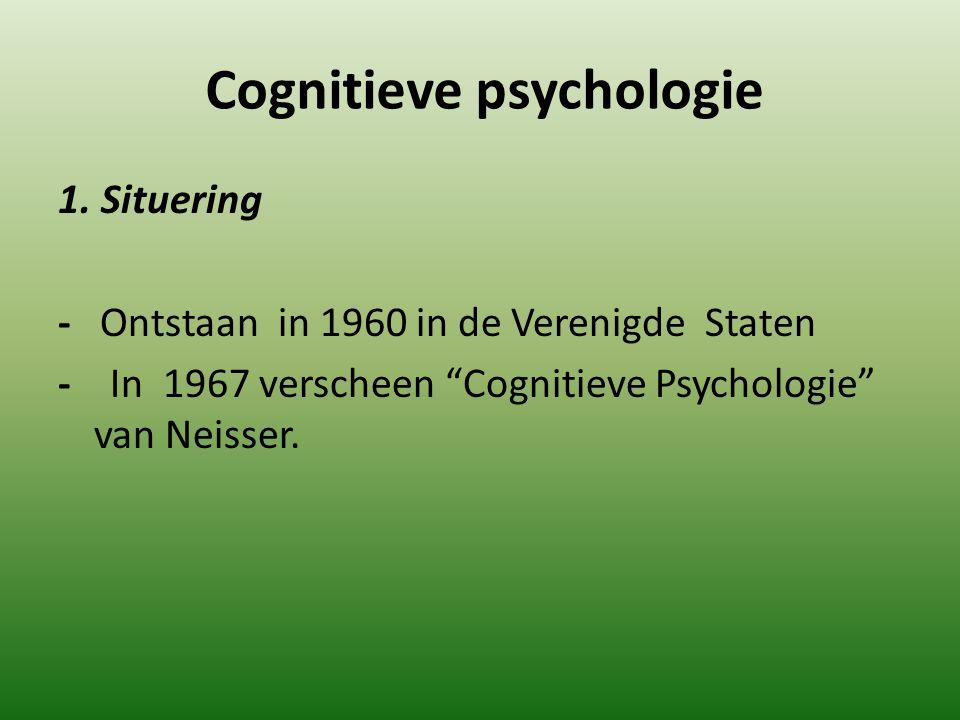 """Cognitieve psychologie 1. Situering - Ontstaan in 1960 in de Verenigde Staten - In 1967 verscheen """"Cognitieve Psychologie"""" van Neisser."""