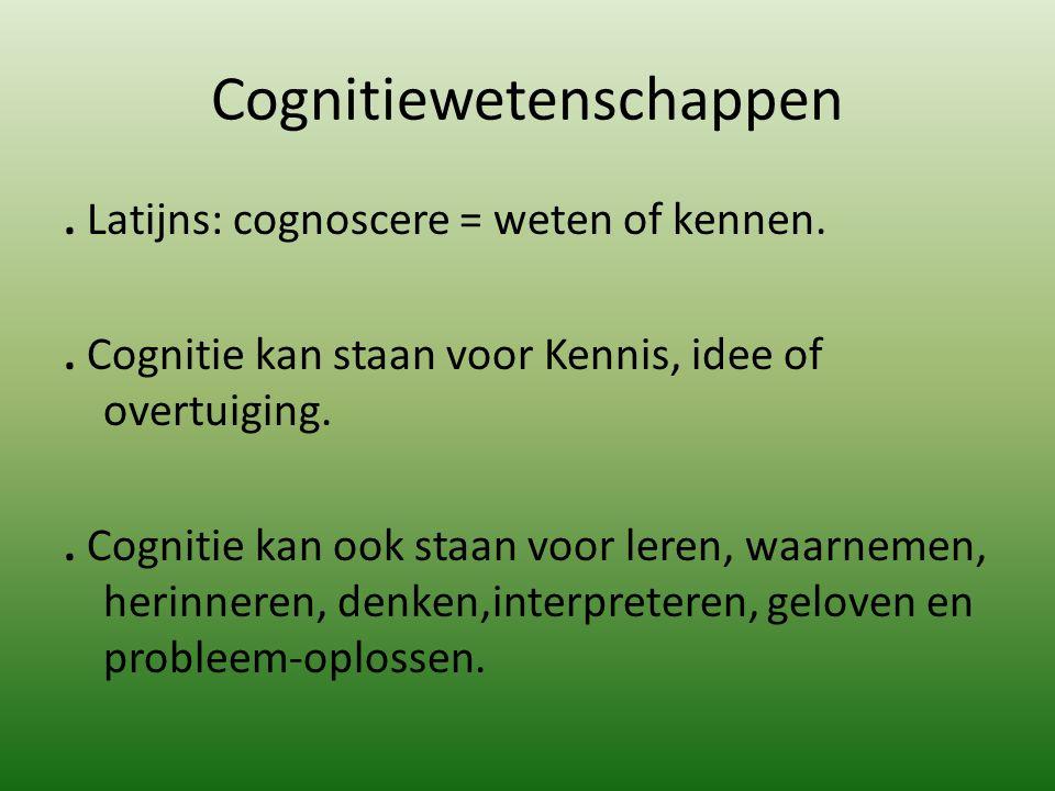 Cognitiewetenschappen. Latijns: cognoscere = weten of kennen.. Cognitie kan staan voor Kennis, idee of overtuiging.. Cognitie kan ook staan voor leren