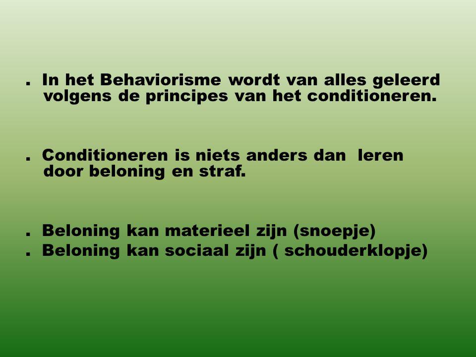 . In het Behaviorisme wordt van alles geleerd volgens de principes van het conditioneren.. Conditioneren is niets anders dan leren door beloning en st