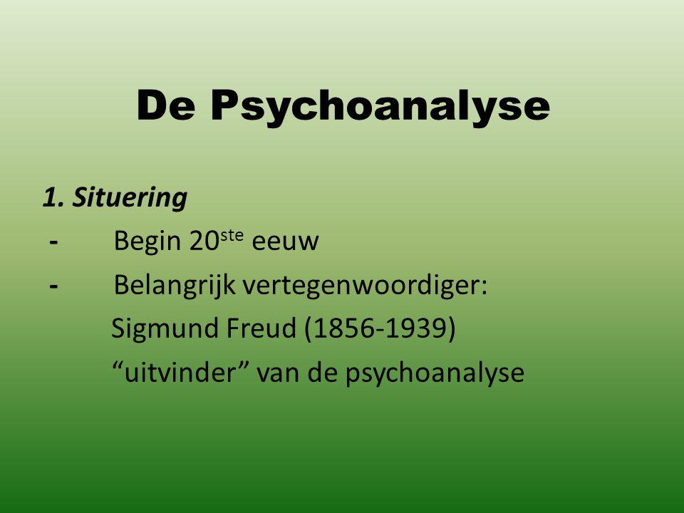 """De Psychoanalyse 1. Situering - Begin 20 ste eeuw - Belangrijk vertegenwoordiger: Sigmund Freud (1856-1939) """"uitvinder"""" van de psychoanalyse"""