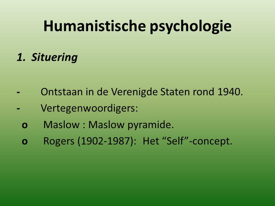 Humanistische psychologie 1. Situering - Ontstaan in de Verenigde Staten rond 1940. - Vertegenwoordigers: o Maslow : Maslow pyramide. o Rogers (1902-1