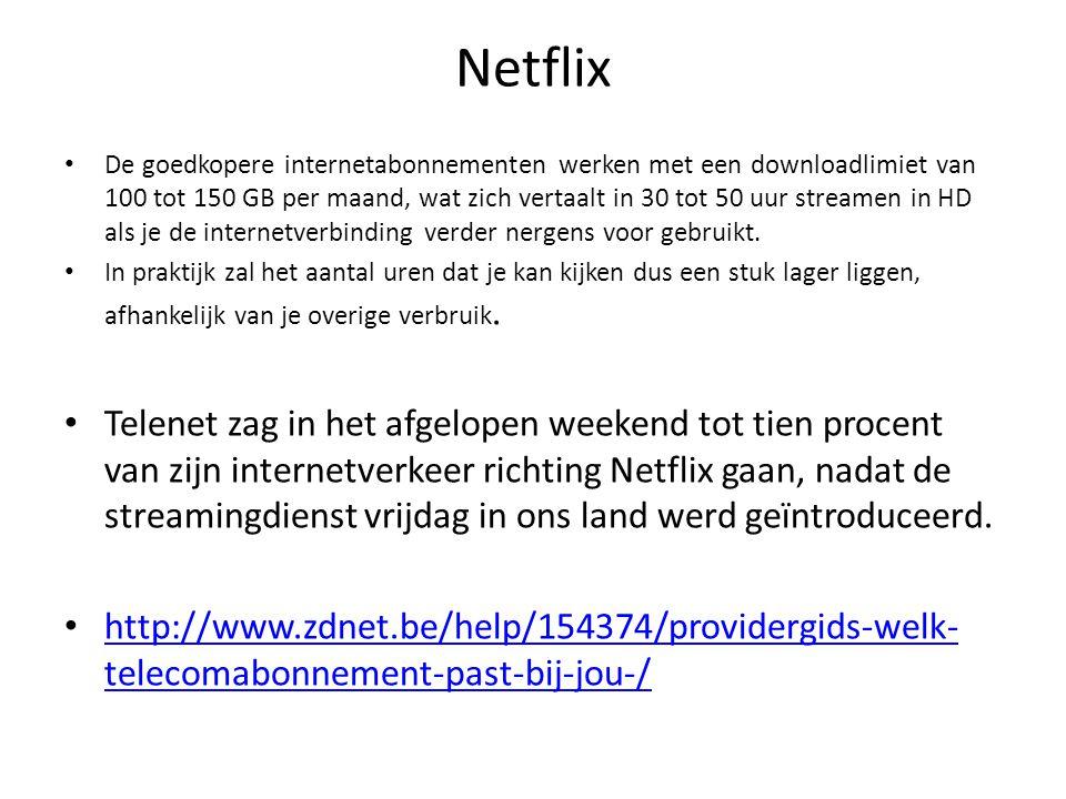 Netflix De goedkopere internetabonnementen werken met een downloadlimiet van 100 tot 150 GB per maand, wat zich vertaalt in 30 tot 50 uur streamen in HD als je de internetverbinding verder nergens voor gebruikt.