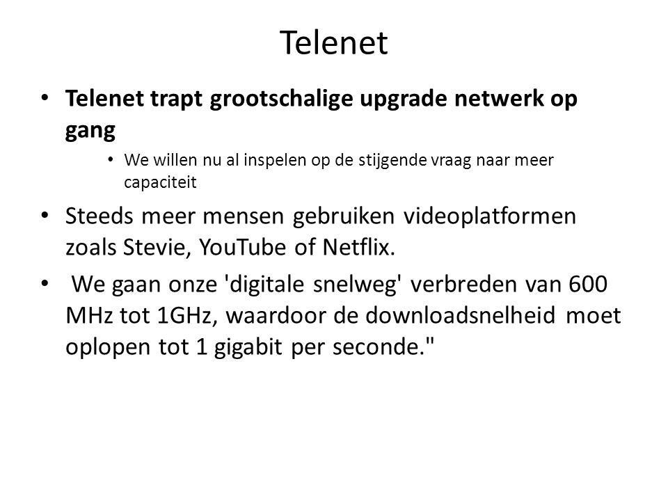 Telenet Telenet trapt grootschalige upgrade netwerk op gang We willen nu al inspelen op de stijgende vraag naar meer capaciteit Steeds meer mensen gebruiken videoplatformen zoals Stevie, YouTube of Netflix.