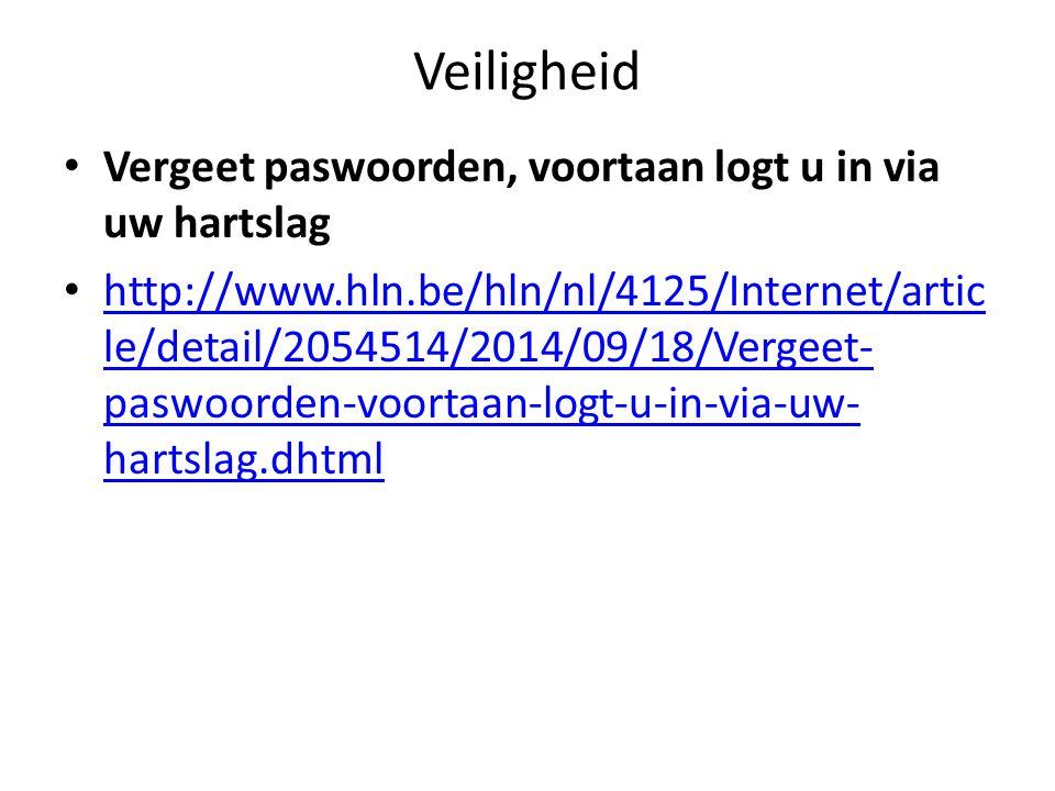 Veiligheid Vergeet paswoorden, voortaan logt u in via uw hartslag http://www.hln.be/hln/nl/4125/Internet/artic le/detail/2054514/2014/09/18/Vergeet- paswoorden-voortaan-logt-u-in-via-uw- hartslag.dhtml http://www.hln.be/hln/nl/4125/Internet/artic le/detail/2054514/2014/09/18/Vergeet- paswoorden-voortaan-logt-u-in-via-uw- hartslag.dhtml
