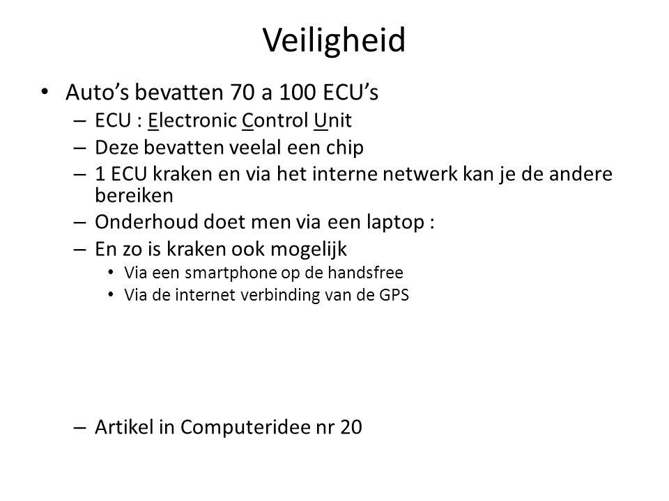 Veiligheid Auto's bevatten 70 a 100 ECU's – ECU : Electronic Control Unit – Deze bevatten veelal een chip – 1 ECU kraken en via het interne netwerk ka