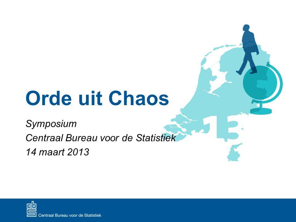 Orde uit Chaos Symposium Centraal Bureau voor de Statistiek 14 maart 2013