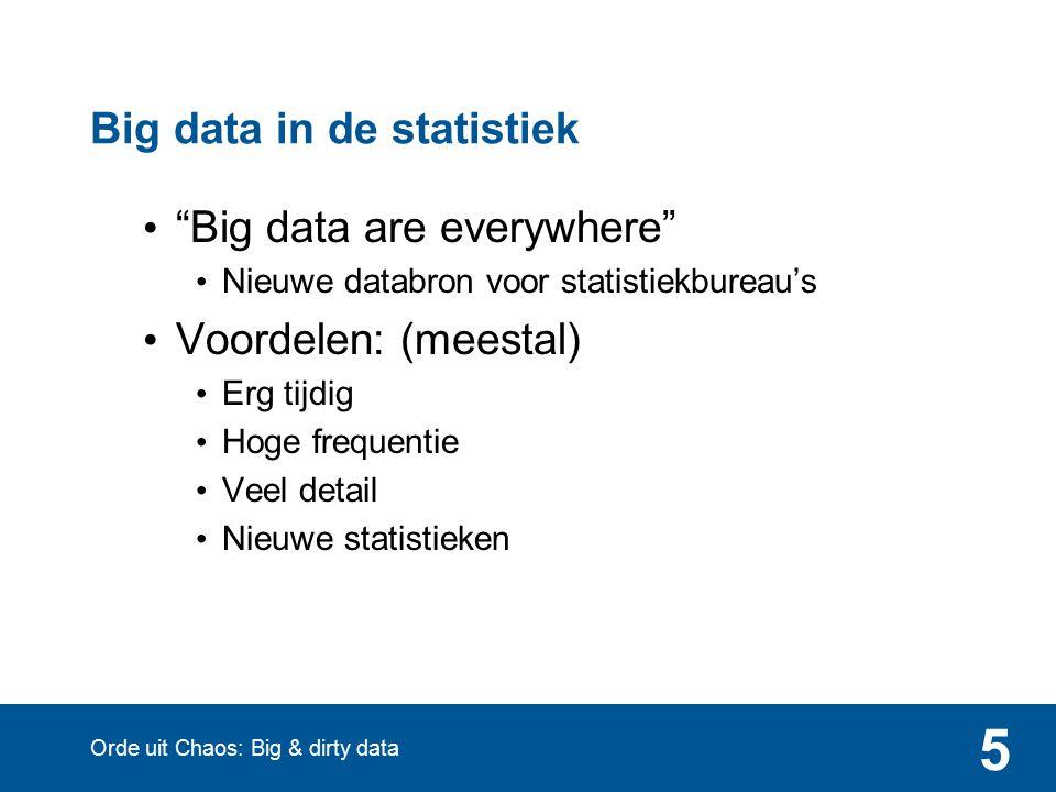 5 Big data in de statistiek Big data are everywhere Nieuwe databron voor statistiekbureau's Voordelen: (meestal) Erg tijdig Hoge frequentie Veel detail Nieuwe statistieken Orde uit Chaos: Big & dirty data